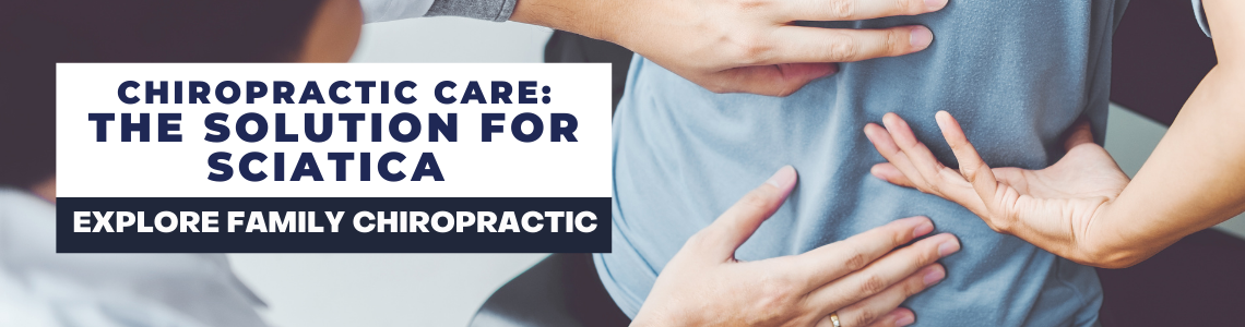 Chiropractic Care: The Solution for Sciatica | Explore Family Chiropractic