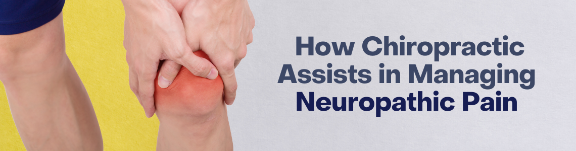 How Chiropractic Assists in Managing Neuropathic Pain